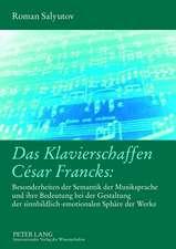 Das Klavierschaffen Cesar Francks:  Besonderheiten Der Semantik Der Musiksprache Und Ihre Bedeutung Bei Der Gestaltung Der Sinnbildlich-Emotionalen Sp