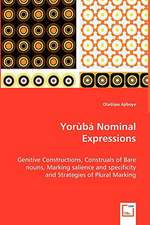 Yoruba Nominal Expressions - Genitive Constructions, Construals of Bare Nouns, Marking Salience and Specificity and Strategies of Plural Marking