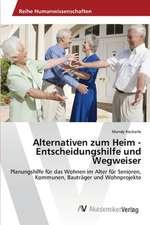 Alternativen zum Heim -  Entscheidungshilfe und Wegweiser