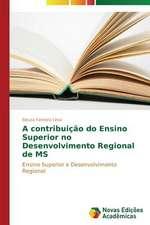 A Contribuicao Do Ensino Superior No Desenvolvimento Regional de MS:  Em Concreto E Afeto