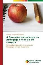 A Formacao Matematica Do Pedagogo E O Inicio de Carreira:  Percursos de Aprendizagens