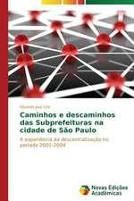 Caminhos E Descaminhos Das Subprefeituras Na Cidade de Sao Paulo:  Uma Historia a Ser Contada