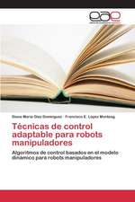 Tecnicas de Control Adaptable Para Robots Manipuladores
