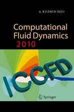 Computational Fluid Dynamics 2010: Proceedings of the Sixth International Conference on Computational Fluid Dynamics, ICCFD6, St Petersburg, Russia, on July 12-16, 2010