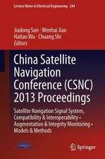 China Satellite Navigation Conference (CSNC) 2013 Proceedings: Satellite Navigation Signal System, Compatibility & Interoperability • Augmentation & Integrity Monitoring • Models & Methods