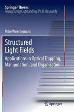 Structured Light Fields: Applications in Optical Trapping, Manipulation, and Organisation