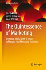 The Quintessence of Marketing: What You Really Need to Know to Manage Your Marketing Activities