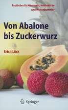 Von Abalone bis Zuckerwurz: Exotisches für Gourmets, Hobbyköche und Weltenbummler