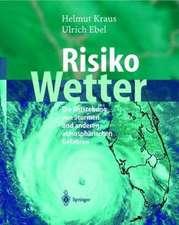 Risiko Wetter: Die Entstehung von Stürmen und anderen atmosphärischen Gefahren