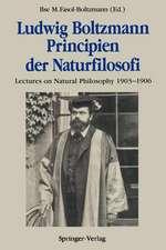 Ludwig Boltzmann Principien der Naturfilosofi: Lectures on Natural Philosophy 1903–1906
