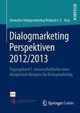 Dialogmarketing Perspektiven 2012/2013: Tagungsband 7. wissenschaftlicher interdisziplinärer Kongress für Dialogmarketing
