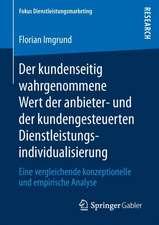 Der kundenseitig wahrgenommene Wert der anbieter- und der kundengesteuerten Dienstleistungsindividualisierung: Eine vergleichende konzeptionelle und empirische Analyse