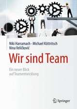 Wir sind Team : Ein neuer Blick auf Teamentwicklung