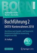 Buchführung 2 DATEV-Kontenrahmen 2018: Abschlüsse nach Handels- und Steuerrecht — Betriebswirtschaftliche Auswertung — Vergleich mit IFRS