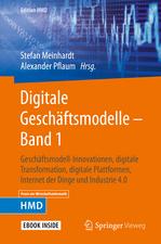 Digitale Geschäftsmodelle – Band 1: Geschäftsmodell-Innovationen, digitale Transformation, digitale Plattformen, Internet der Dinge und Industrie 4.0