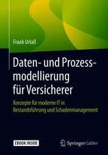 Daten- und Prozessmodellierung für Versicherer: Konzepte für moderne IT in Bestandsführung und Schadenmanagement