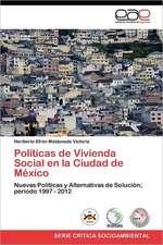 Politicas de Vivienda Social En La Ciudad de Mexico:  Unas Nociones Basicas