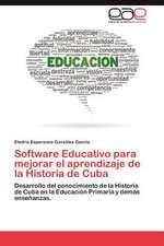 Software Educativo Para Mejorar El Aprendizaje de La Historia de Cuba:  Estudio Con Profesores y Alumnos de Ciencias