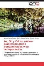 As, Sb y CD En Suelos-Plantas de Areas Contaminadas y Su Recuperacion