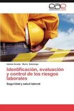 Identificacion, Evaluacion y Control de Los Riesgos Laborales