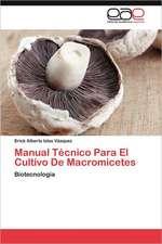 Manual Tecnico Para El Cultivo de Macromicetes:  Escritos Sobre Historia, Sociedad y Cultura