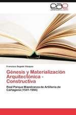 Genesis y Materializacion Arquitectonica - Constructiva:  Nuevo Enfoque Cientifico