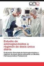 Estudio de Aminoglucosidos a Regimen de Dosis Unica Diaria:  Nuevo Enfoque Cientifico