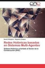 Redes Holonicas Basadas En Sistemas Multi-Agentes:  Nuevo Enfoque Cientifico