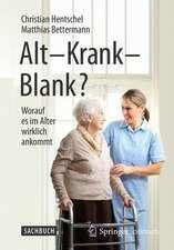 Alt – Krank – Blank?: Worauf es im Alter wirklich ankommt