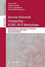 Service-Oriented Computing – ICSOC 2015 Workshops: WESOA, RMSOC, ISC, DISCO, WESE, BSCI, FOR-MOVES, Goa, India, November 16-19, 2015, Revised Selected Papers
