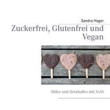 Zuckerfrei, glutenfrei und vegan