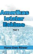 Amerikas Letzter Eskimo:  Wie Ich Meine Chronischen Krankheiten, Konflikte Und Krisen Heilte Und Meine Kuhnsten Traume Ubertraf