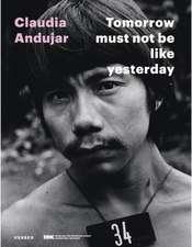 Claudia Andujar - Morgen darf nicht gestern sein