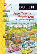 Duden: Auto, Traktor, Bagger, Kran. Das große Fahrzeugebuch