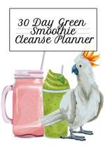 30 Day Green Smoothie Cleanse Planner