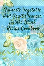 Favorite Vegetable And Fruit Cleanser Drinks Blank Recipe Cookbook