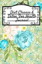 Diet Cleanse & Detox For Health Journal