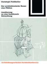 Der architektonische Raum: eine Fiktion: Annäherungen an eine funktionale Betrachtung