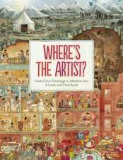 Where's the Artist?: From Cave to Paintings to Modern Art : A Look and Find Book