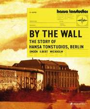 By The Wall: The story of Hansa Studios Berlin