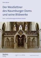 Der Westlettner des Naumburger Doms und seine Bildwerke