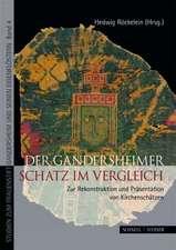 Der Gandersheimer Schatz Im Vergleich:  Zur Rekonstruktion Und Prasentation Von Kirchenschatzen