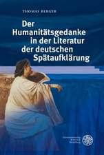 Der Humanitätsgedanke in der Literatur der deutschen Spätaufklärung