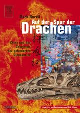 Auf der Spur der Drachen: China und das Geheimnis der gefiederten Dinosaurier