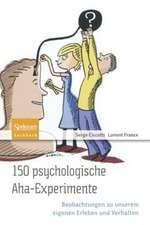 150 psychologische Aha-Experimente: Beobachtungen zu unserem eigenen Erleben und Verhalten