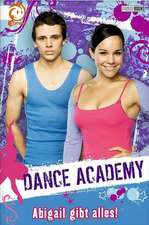 Dance Academy 02 - Abigail gibt alles!