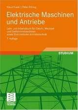 Elektrische Maschinen und Antriebe: Lehr- und Arbeitsbuch für Gleich-, Wechsel- und Drehstrommaschinen sowie Elektronische Antriebstechnik