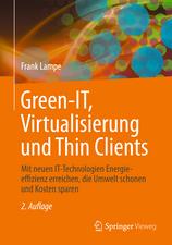 Green IT: Thin Clients, Mobile & Cloud Computing: Moderne und ökologische IT-Arbeitsplätze mit Thin & Zero Clients
