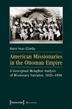 American Missionaries in the Ottoman Empire – A Conceptual Metaphor Analysis of Missionary Narrative, 1820–1898