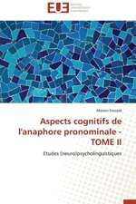 Aspects Cognitifs de L'Anaphore Pronominale - Tome II:  Mythe Ou Realite?